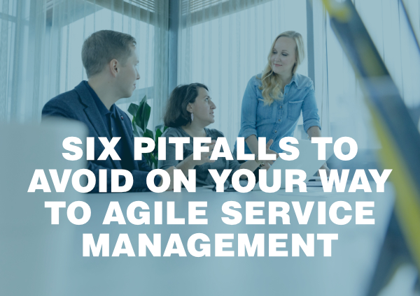 Six Pitfalls to Avoid on Your Way to Agile Service Management_2